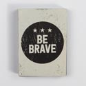 Magnet Block Be Brave 3x3.75 Mdf (3.00)