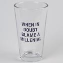 Beer Pint Glass 16oz When In Doubt Blame A Millenial (4.25)