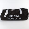 Gym Bag 9x20x7 Polyester Run Now Tacos Later Black