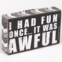 Wall Sign Had Fun Once Mdf 5 Inch Box (2.50)